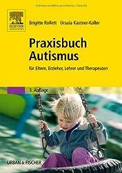 Praxisbuch Autismus: für Eltern, Erzieher, Lehrer und Therapeuten