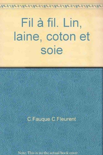 Fil à fil. Lin, coton, laine, soie... par Claude Fauque