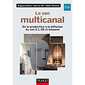 Le son multicanal - De la production à la diffusion du son 5.1, 3D et binaural: De la production a la diffusion du son 5.1, 3D et binaural