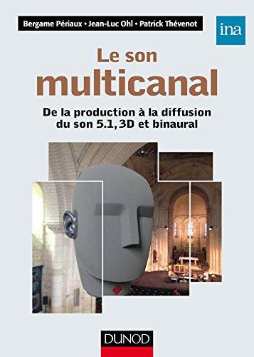 Le son multicanal - De la production à la diffusion du son 5.1, 3D et binaural: De la production a la diffusion du son 5.1, 3D et binaural