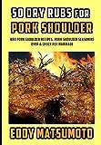 50 Dry Rubs for Pork Shoulder
