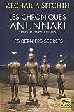Les chroniques Anunnaki: Les derniers secrets : les Anunnaki préparent leur retour sur terre