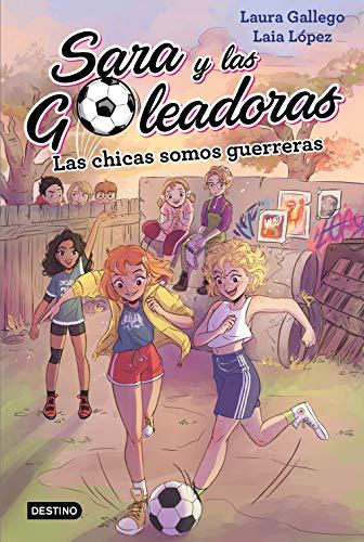 Las chicas somos guerreras (Sara y las goleadoras) por Laura Gallego