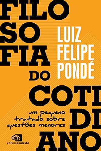 Filosofia do cotidiano: um pequeno tratado sobre questões menores (Portuguese Edition)