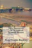 New Brighton - A Victorian Seaside Resort - Tony Franks-Buckley