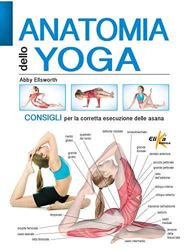 Anatomia dello yoga. Consigli per la corretta esecuzione delle asana. Ediz. a colori
