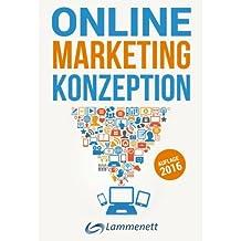 Online-Marketing-Konzeption - 2016: Der Weg zum optimalen Online-Marketing-Konzept. Wichtige Trends und aktuelle Entwicklungen in den Teildisziplinen Online-PR und Online-Werbung.