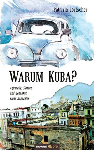 Warum Kuba?: Aquarelle, Skizzen und Gedanken einer Kubareise