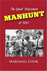 The Great Wisconsin Manhunt of 1961 by Marshall Cook (2006-06-30)