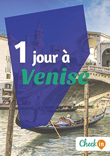 1 jour à Venise: Un guide touristique avec des cartes, des bons plans et les itinéraires indispensables
