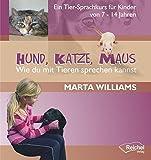Hund, Katze, Maus - Wie du mit Tieren sprechen kannst: Ein Tier-Sprachkurs für Kinder von 7-14 Jahren