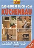 Das grosse Buch vom Küchenbau: So gestalten Sie ihre Traumküche: Komplettlösung, Einzelmöbel, Zubehör