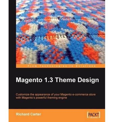 [(Magento 1.3 Theme Design * * )] [Author: Richard Carter] [Jul-2009]