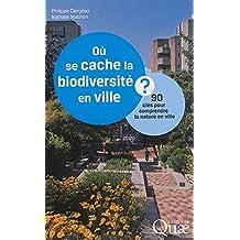 Où se cache la biodiversité en ville ?: 90 clés pour comprendre la nature en ville.