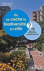 Où se cache la biodiversité en ville ? - 90 clés pour comprendre la nature en ville. de Philippe Clergeau