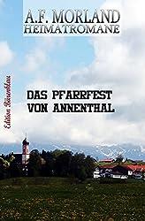 Das Pfarrfest von Annenthal: Heimatroman