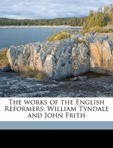 The works of the English Reformers: William Tyndale and John Frith Volume 3