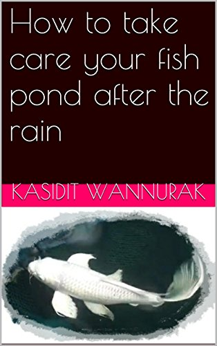 How to take care your fish pond after the rain: fish,fish pond (English Edition) - Pond Fish Care