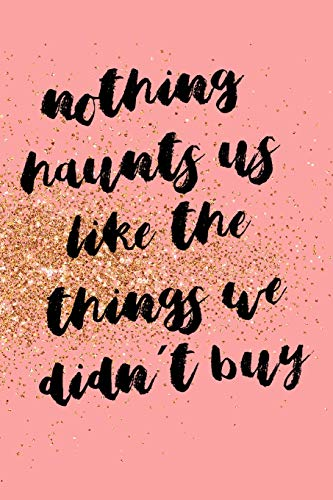 Nothing Haunts Us Like The Things We Didn´t Buy: Blank Lined Notebook Journal Diary Composition Notepad 120 Pages 6x9 Paperback ( Fashion ) Gold And Pink