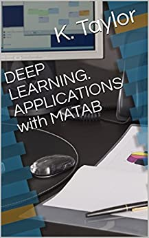 DEEP LEARNING. APPLICATIONS with MATAB by [Taylor, K.]