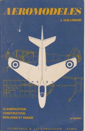 Aéromodèles, classification, construction, réglages et essais