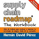 Supply Chain Roadmap: The Workbook: version en español