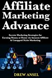 #8: Affiliate Marketing Advance: Secrets Marketing Strategies for Earning Money at Home via Amazon Affiliate & Untapped Niche Marketing