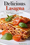 Delicious Lasagna: A Lasagna Recipe Book to Learn Accurate Methods to Make Yummy Lasagna (English Edition)