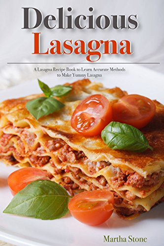 Delicious Lasagna: A Lasagna Recipe Book to Learn Accurate Methods to Make Yummy Lasagna (English Edition) Handle-server