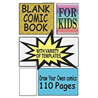 Blank Comic Book for Kids with Variety of Templates: Draw Your Own Comics - Express Your Kids or Teens Talent and Creativity with This Lots of Pages Comic Sketch Notebook (8.5x11 110 Pages)