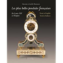Les Plus Belles Pendules Francaises / the Finest French Pendulum-clocks / Le Piu Belle Pendole Frances: De Louis XIV a Lempire / from Louis XIV to the Empire / Da Luigi XIV Allimpero