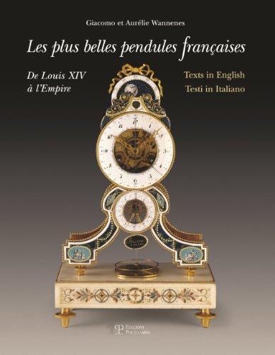 Les Plus Belles Pendules Francaises / the Finest French Pendulum-clocks / Le Piu Belle Pendole Frances: De Louis XIV a Lempire / from Louis XIV to the Empire / Da Luigi XIV Allimpero par Giacomo Wannenes
