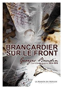 Brancardier sur le front: Carnets de guerre 1914-1919 (French Edition) by [Marie-Claude, Pintiau-Patrois]