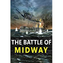 The Battle of Midway: The Most Decisive Battle of WW2 in Asia Pacific, Sinking of the mighty Imperial Japanese Navy in a Single Battle (English Edition)