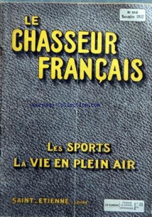 CHASSEUR FRANCAIS (LE) [No 512] du 01/11/1932 - ORGANE UNIVERSEL DE TOUS LES SPORTS ET DE LA VIE EN PLEIN AIR LA CHASSE - LE CHIEN - LA PECHE - CYCLISME - AUTOMOBILISME - AERONAUTIQUE - SPORTS - HIPPISME - PHOTO - VOYAGES - A LA CAMPAGNE - CAUSERIE VETERINAIRE - ELEVAGE - JARDINS ET PARCS - LA MAISON - LA MODE - LE MOIS SCIENTIFIQUE - RECETTES ET CONSEILS par Collectif