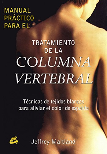 Manual Práctico Para el Tratamiento de La Columna Vertebral: Técnicas de Tejidos Blancos Para Aliviar el Dolor de Espalda por Jeffre Maitland