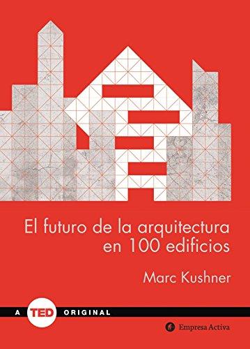 El futuro de la arquitectura en 100 edificios: - (TED Books) por MARC KUSHNER