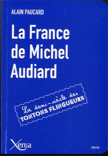 La France de Michel Audiard : Le demi-siècle des tontons flingueurs par Alain Paucard
