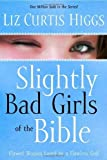 Telecharger Livres Slightly Bad Girls of the Bible Flawed Women Loved by a Flawless God by Higgs Liz Curtis 2007 Paperback (PDF,EPUB,MOBI) gratuits en Francaise