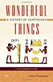 Wonderful Things: A History of Egyptology 1: From Antiquity to 1881