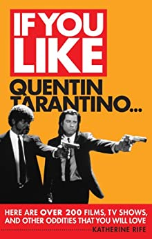 If You Like Quentin Tarantino...: Here Are Over 200 Films, TV Shows, and Other Oddities That You Will Love von [Rife, Katherine]