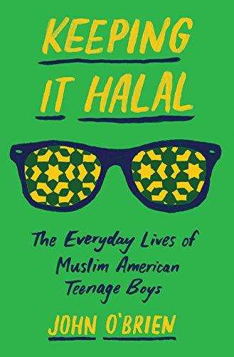 Keeping It Halal: The Everyday Lives of Muslim American Teenage Boys (Muslim American Youth)