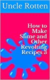 How to Make Slime and Other Revolting Recipes 3