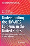 Understanding the HIV/AIDS Epidemic in the United States: The Role of Syndemics in the Production of Health Disparities (Social Disparities in Health and Health Care)