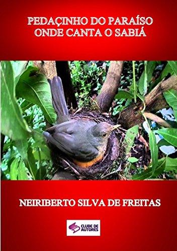 Pedacinho Do ParaÍso Onde Canta O SabiÁ (Portuguese Edition) por Neiriberto Silva De Freitas