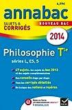 Annales Annabac 2014 Philosophie Tle L,ES,S: Sujets et corrigés du bac - Terminale séries générales