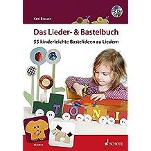 Das Lieder- & Bastelbuch: 55 kinderleichte Bastelideen zu Liedern. Ausgabe mit CD.