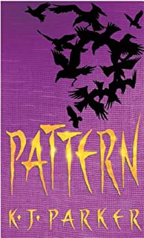 Pattern: Book Two of the Scavenger Trilogy by [Parker, K. J.]