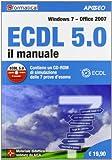 ECDL 5.0. Il manuale. Windows 7 Office 2007