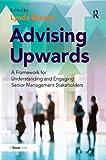 Advising Upwards: A Framework for Understanding and Engaging Senior Management Stakeholders